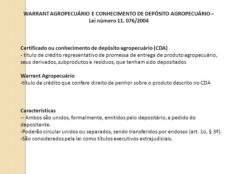WARRANT AGROPECUÁRIO E CONHECIMENTO DE DEPÓSITO AGROPECUÁRIO – Lei número 11. 076/2004 Certificado ou conhecimento de depósito agropecuário (CDA) - tí