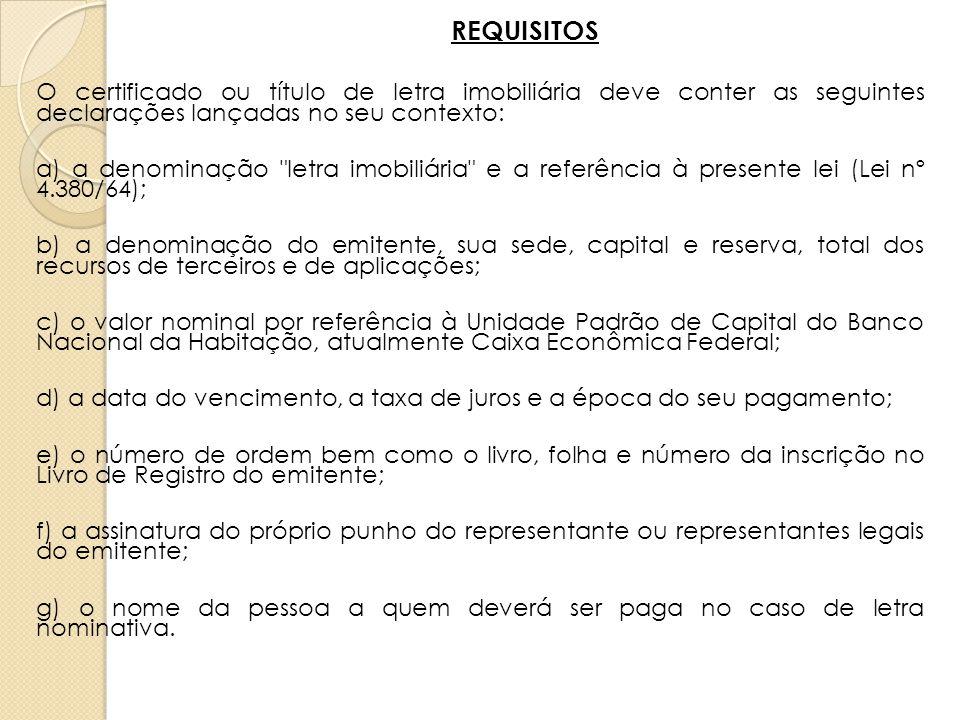 REQUISITOS O certificado ou título de letra imobiliária deve conter as seguintes declarações lançadas no seu contexto: a) a denominação