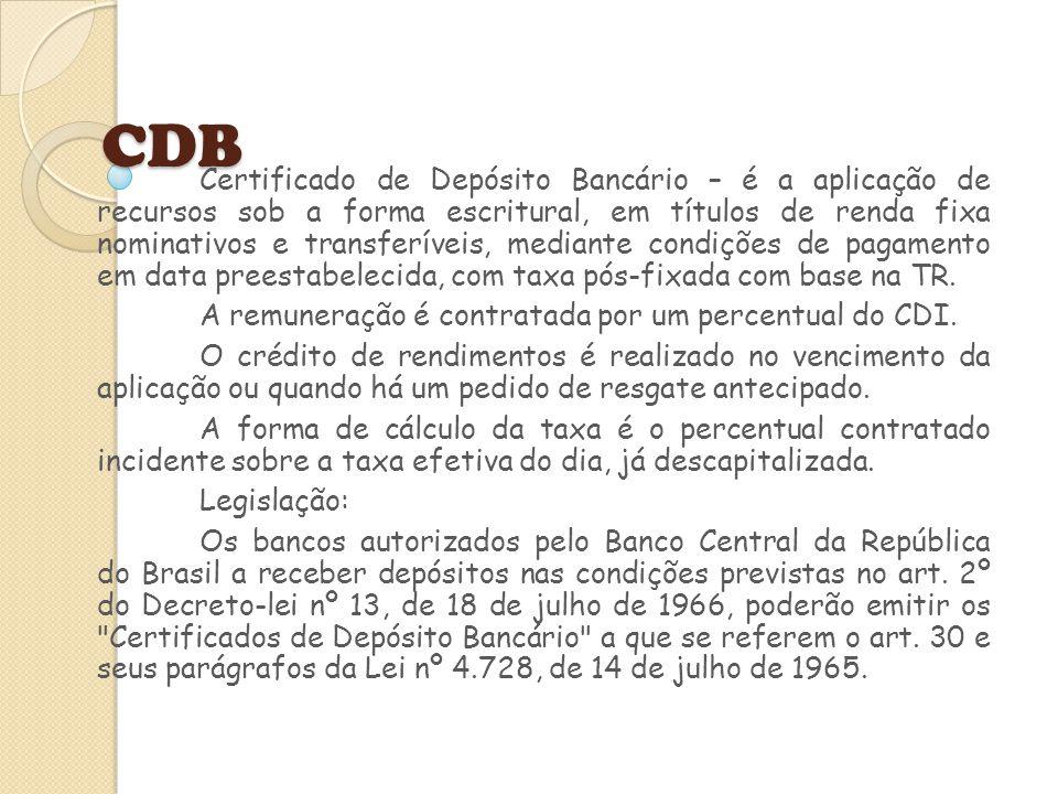 CDB Certificado de Depósito Bancário – é a aplicação de recursos sob a forma escritural, em títulos de renda fixa nominativos e transferíveis, mediant