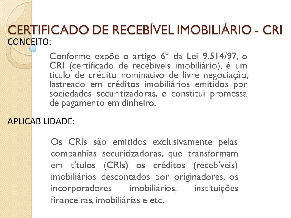 CERTIFICADO DE RECEBÍVEL IMOBILIÁRIO - CRI Conforme expõe o artigo 6º da Lei 9.514/97, o CRI (certificado de recebíveis imobiliário), é um titulo de c