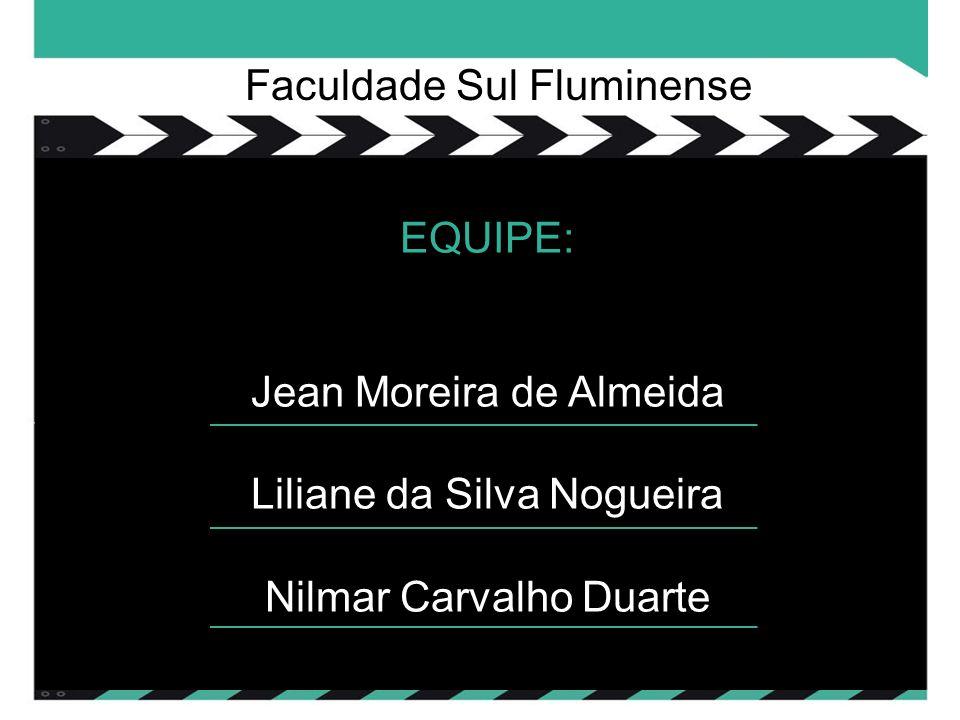 Faculdade Sul Fluminense EQUIPE: Jean Moreira de Almeida Liliane da Silva Nogueira Nilmar Carvalho Duarte
