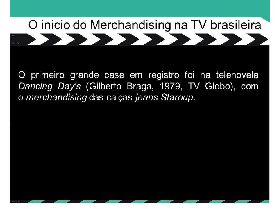 O primeiro grande case em registro foi na telenovela Dancing Day s (Gilberto Braga, 1979, TV Globo), com o merchandising das calças jeans Staroup.