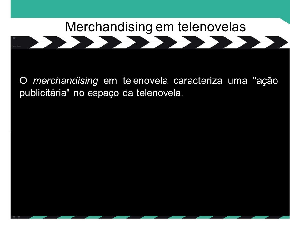 O merchandising em telenovela caracteriza uma ação publicitária no espaço da telenovela.