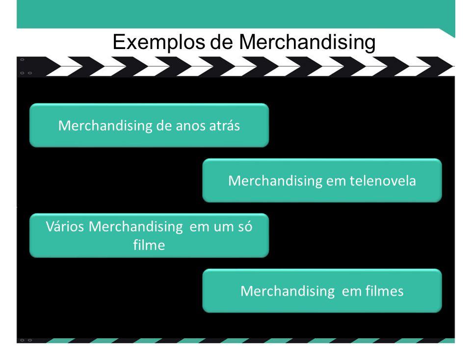 Exemplos de Merchandising Merchandising de anos atrás Merchandising em telenovela Vários Merchandising em um só filme Vários Merchandising em um só filme Merchandising em filmes