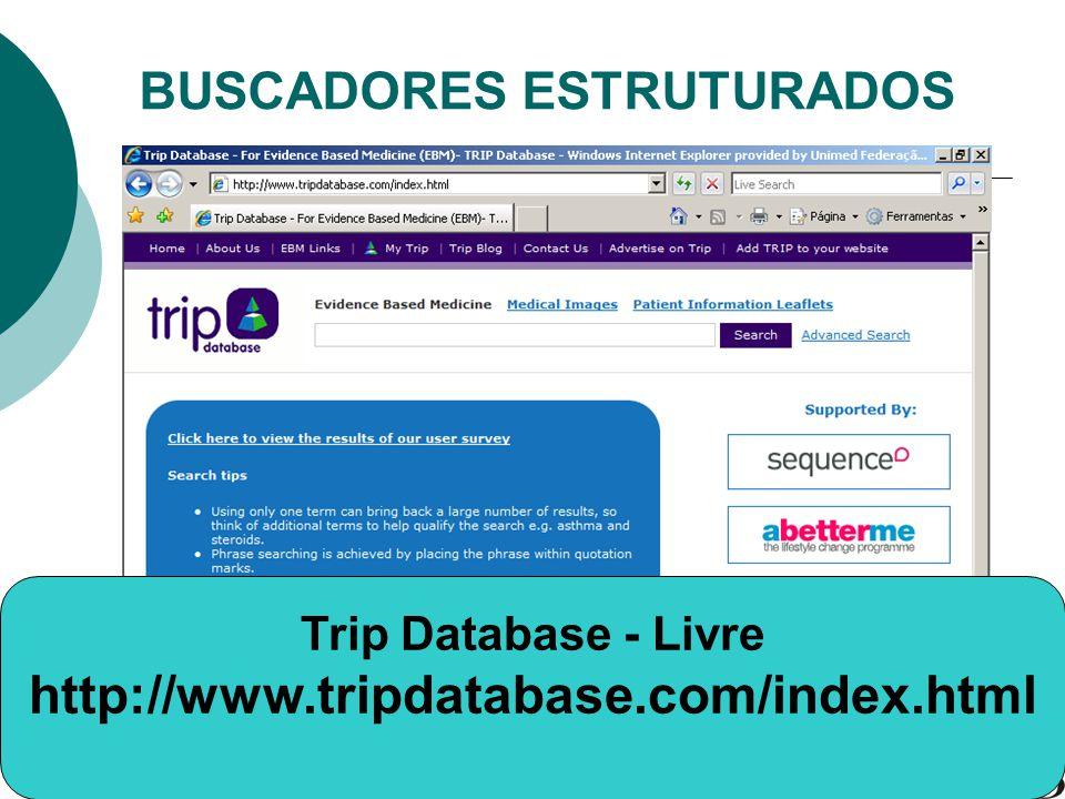 Trip Database - Livre http://www.tripdatabase.com/index.html BUSCADORES ESTRUTURADOS