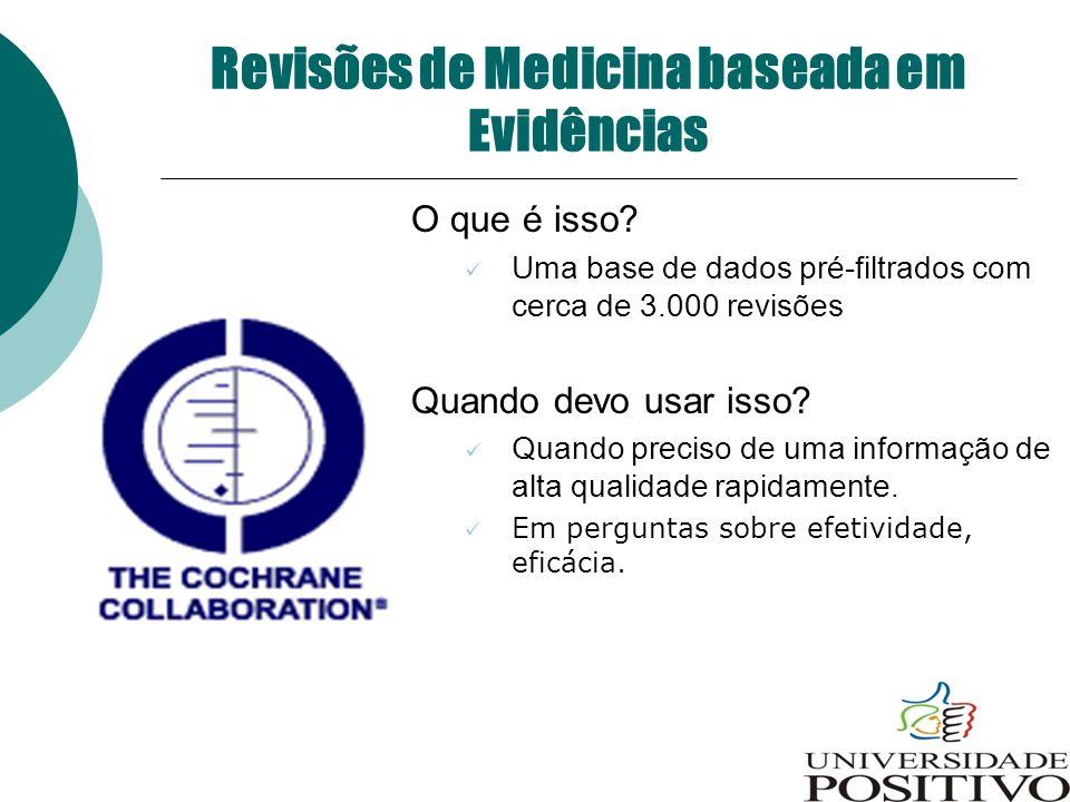 Revisões de Medicina baseada em Evidências O que é isso? Uma base de dados pré-filtrados com cerca de 3.000 revisões Quando devo usar isso? Quando pre