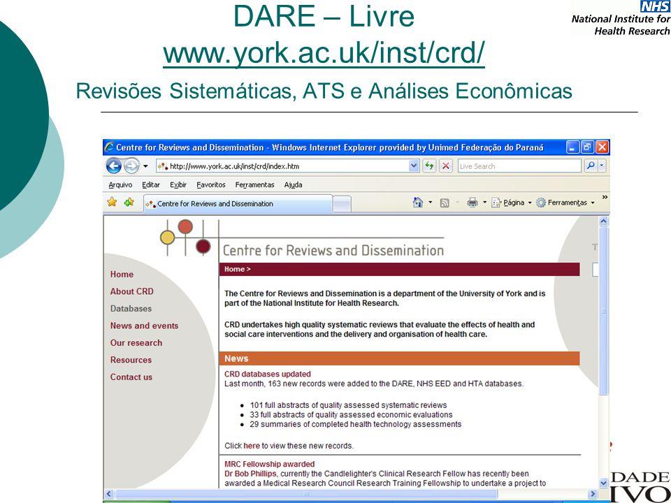 DARE – Livre www.york.ac.uk/inst/crd/ Revisões Sistemáticas, ATS e Análises Econômicas www.york.ac.uk/inst/crd/