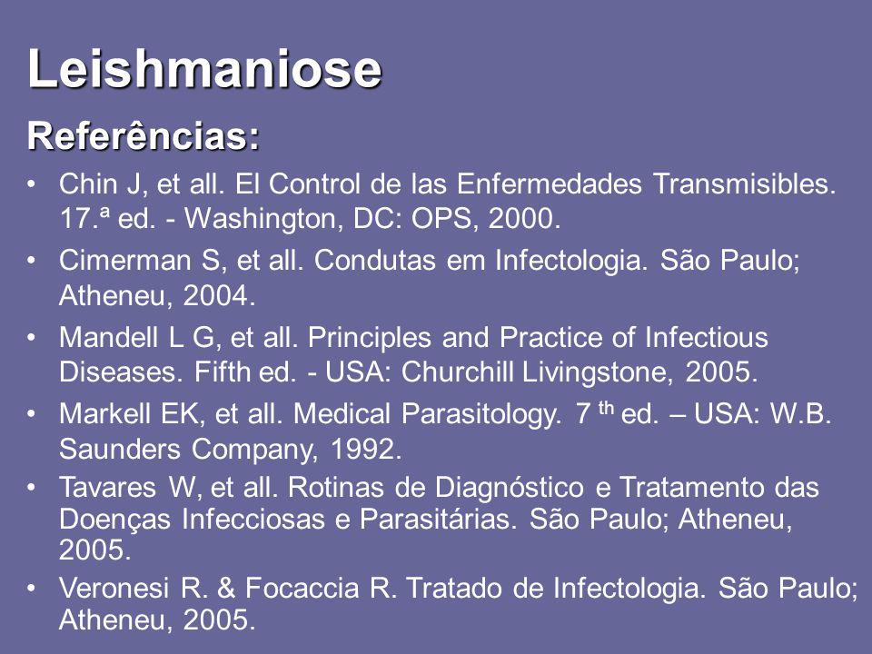 Leishmaniose Referências: Chin J, et all. El Control de las Enfermedades Transmisibles. 17.ª ed. - Washington, DC: OPS, 2000. Cimerman S, et all. Cond