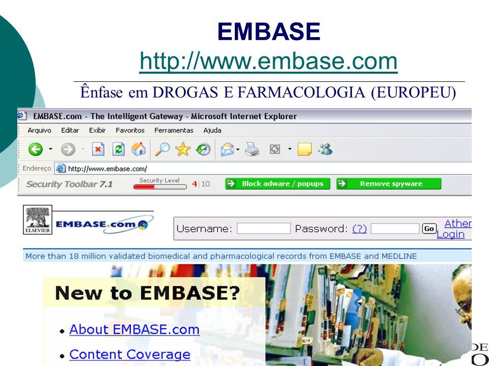 EMBASE http://www.embase.com http://www.embase.com Ênfase em DROGAS E FARMACOLOGIA (EUROPEU)