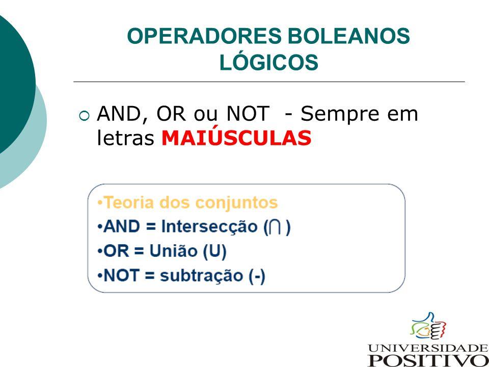 OPERADORES BOLEANOS LÓGICOS  AND, OR ou NOT - Sempre em letras MAIÚSCULAS