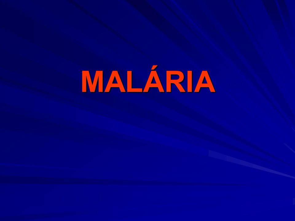 MALÁRIA P.vivax P. falciparum P. malarie P. vivax P.