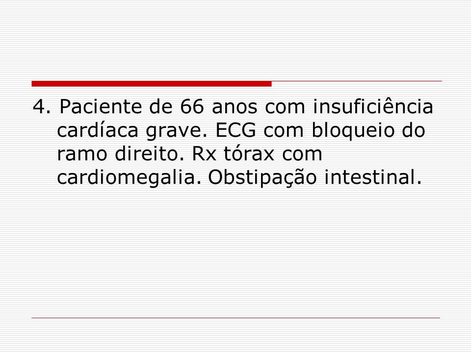 4.Paciente de 66 anos com insuficiência cardíaca grave.
