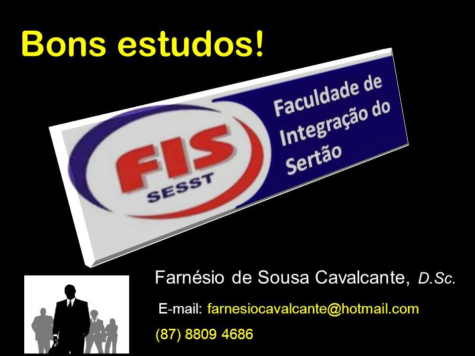 Bons estudos! Farnésio de Sousa Cavalcante, D.Sc. E-mail: farnesiocavalcante@hotmail.com (87) 8809 4686