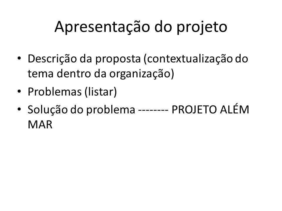 Apresentação do projeto Descrição da proposta (contextualização do tema dentro da organização) Problemas (listar) Solução do problema -------- PROJETO