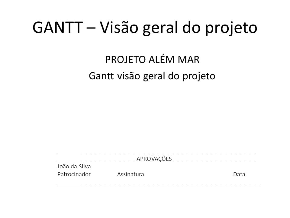 GANTT – Visão geral do projeto PROJETO ALÉM MAR Gantt visão geral do projeto ______________________________________________________________ __________