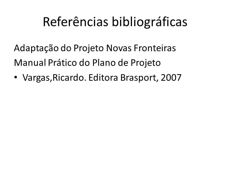 Referências bibliográficas Adaptação do Projeto Novas Fronteiras Manual Prático do Plano de Projeto Vargas,Ricardo. Editora Brasport, 2007