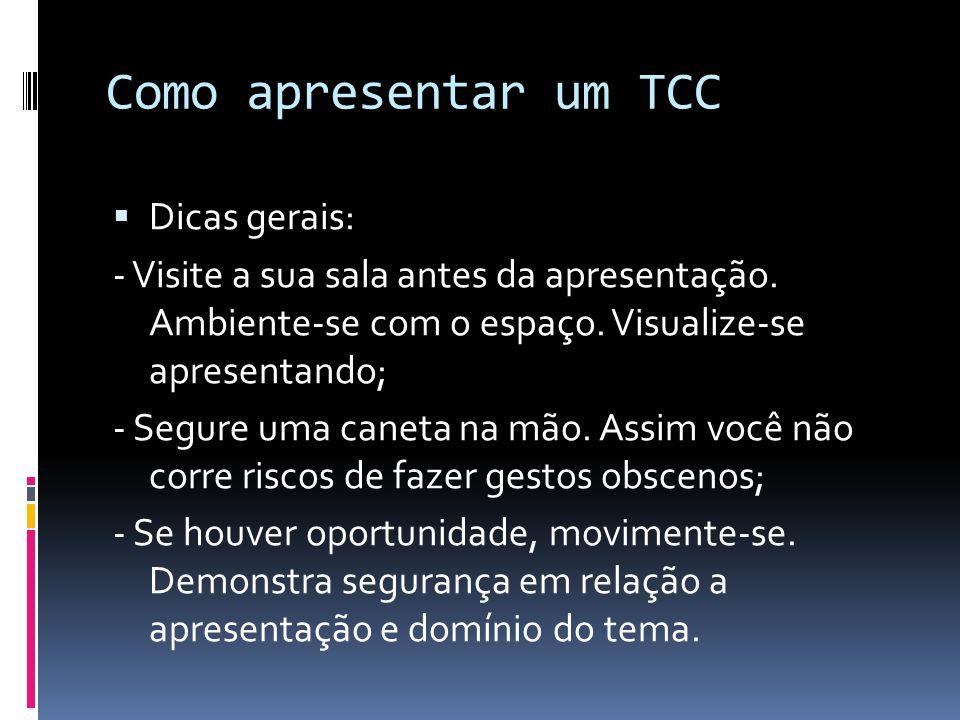 Como apresentar um TCC  Dicas gerais: - Visite a sua sala antes da apresentação.