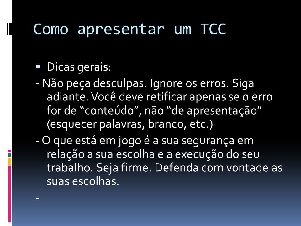 Como apresentar um TCC  Dicas gerais: - Não peça desculpas.