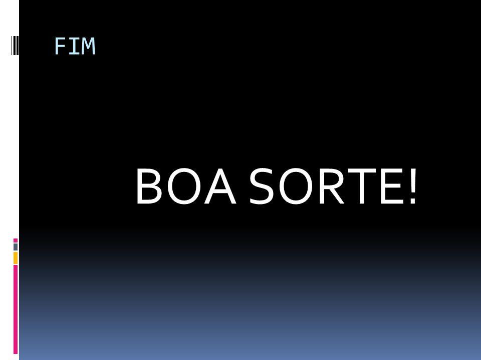 FIM BOA SORTE!