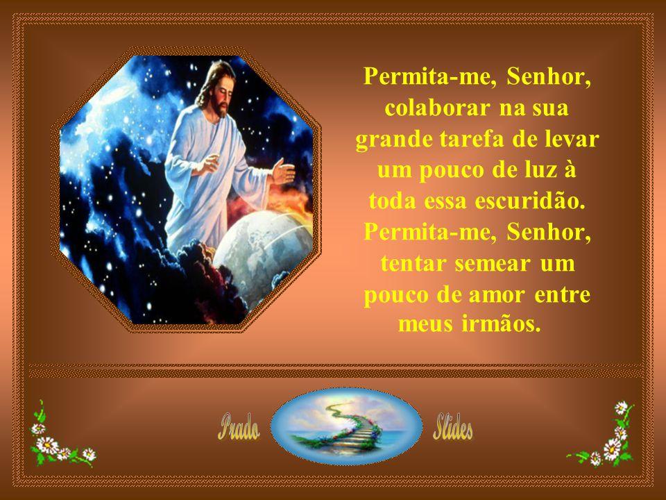 E, diante de tudo isso, meu Pai, você está tranqüilo, calmo, cheio de amor, nos perdoando, nos protegendo, nos incentivando, nos ensinando e nos amand