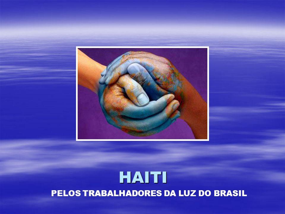 HAITI PELOS TRABALHADORES DA LUZ DO BRASIL