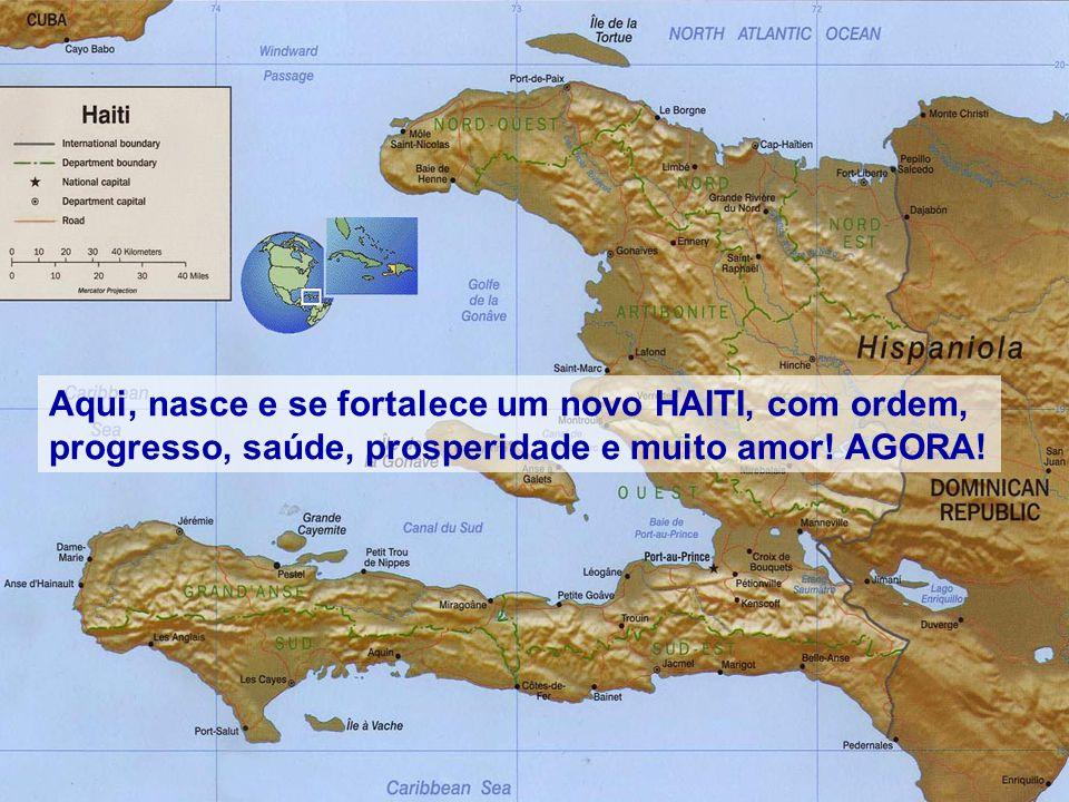 Aqui, nasce e se fortalece um novo HAITI, com ordem, progresso, saúde, prosperidade e muito amor.