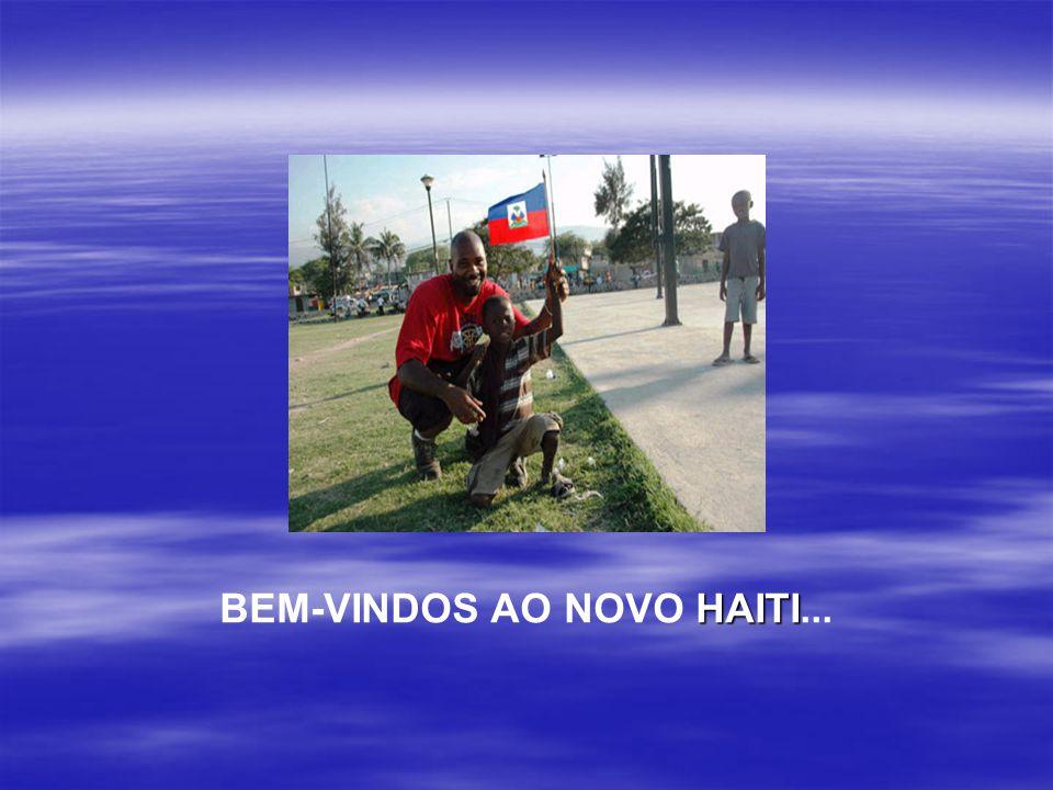 HAITI BEM-VINDOS AO NOVO HAITI...