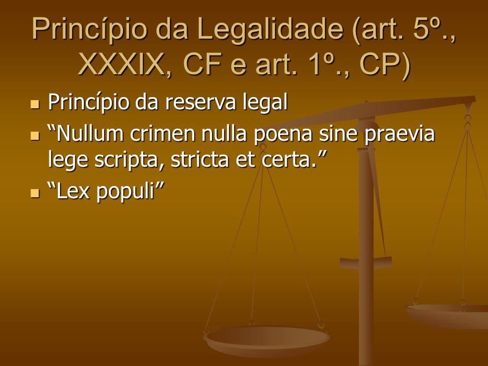 "Princípio da Legalidade (art. 5º., XXXIX, CF e art. 1º., CP) Princípio da reserva legal Princípio da reserva legal ""Nullum crimen nulla poena sine pra"