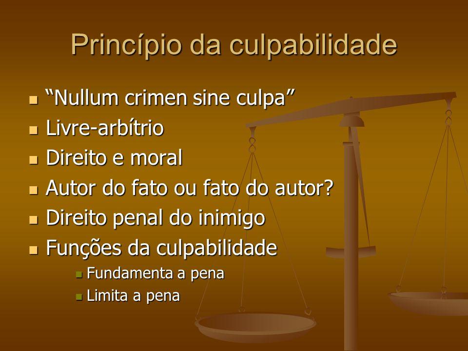 "Princípio da culpabilidade ""Nullum crimen sine culpa"" ""Nullum crimen sine culpa"" Livre-arbítrio Livre-arbítrio Direito e moral Direito e moral Autor d"