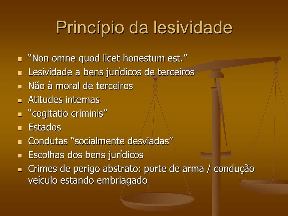 """Princípio da lesividade """"Non omne quod licet honestum est."""" """"Non omne quod licet honestum est."""" Lesividade a bens jurídicos de terceiros Lesividade a"""