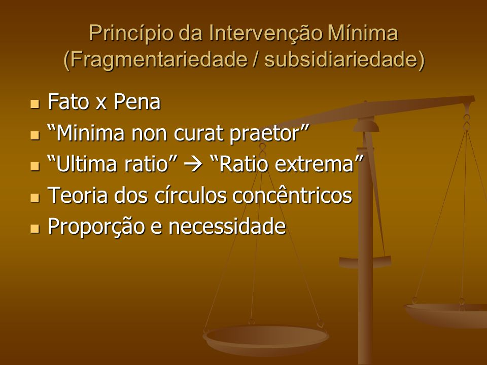 "Princípio da Intervenção Mínima (Fragmentariedade / subsidiariedade) Fato x Pena Fato x Pena ""Minima non curat praetor"" ""Minima non curat praetor"" ""Ul"
