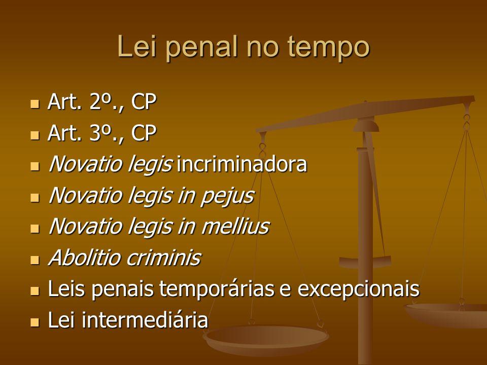 Lei penal no tempo Art. 2º., CP Art. 2º., CP Art. 3º., CP Art. 3º., CP Novatio legis incriminadora Novatio legis incriminadora Novatio legis in pejus