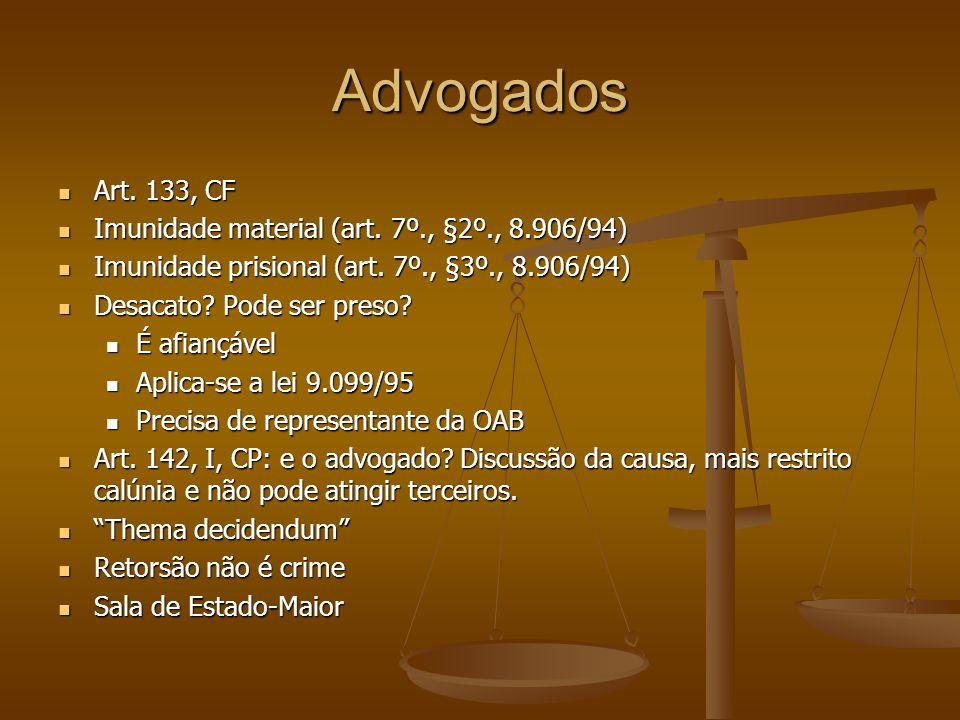 Advogados Art. 133, CF Art. 133, CF Imunidade material (art. 7º., §2º., 8.906/94) Imunidade material (art. 7º., §2º., 8.906/94) Imunidade prisional (a
