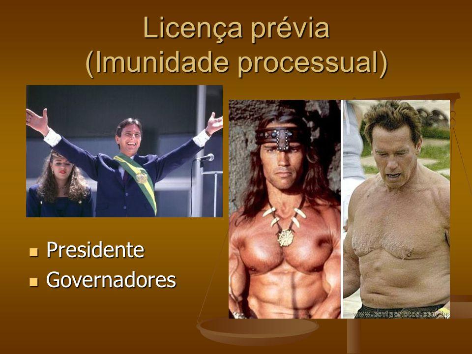 Licença prévia (Imunidade processual) Presidente Presidente Governadores Governadores