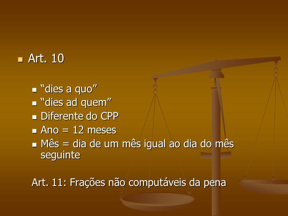 """Art. 10 Art. 10 """"dies a quo"""" """"dies a quo"""" """"dies ad quem"""" """"dies ad quem"""" Diferente do CPP Diferente do CPP Ano = 12 meses Ano = 12 meses Mês = dia de u"""