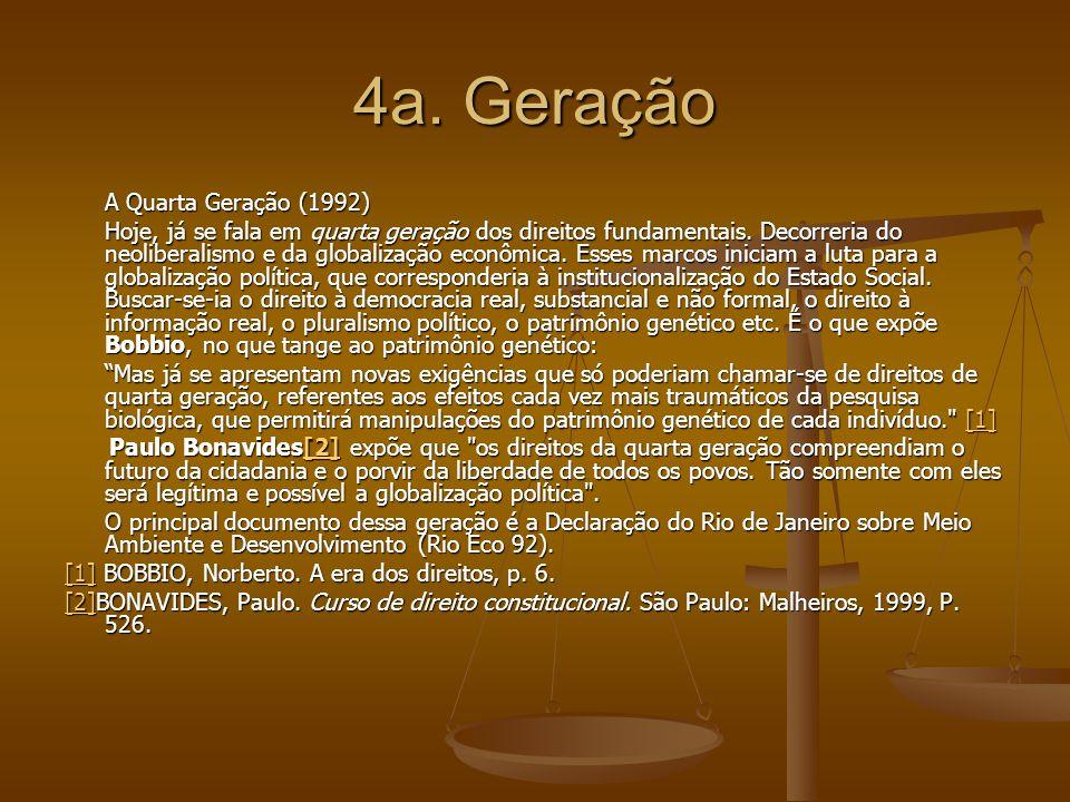 4a. Geração A Quarta Geração (1992) Hoje, já se fala em quarta geração dos direitos fundamentais. Decorreria do neoliberalismo e da globalização econô