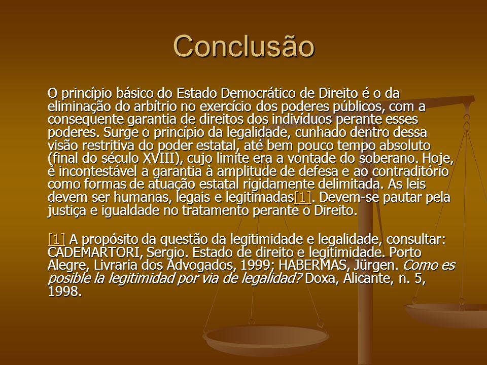 Conclusão O princípio básico do Estado Democrático de Direito é o da eliminação do arbítrio no exercício dos poderes públicos, com a consequente garan