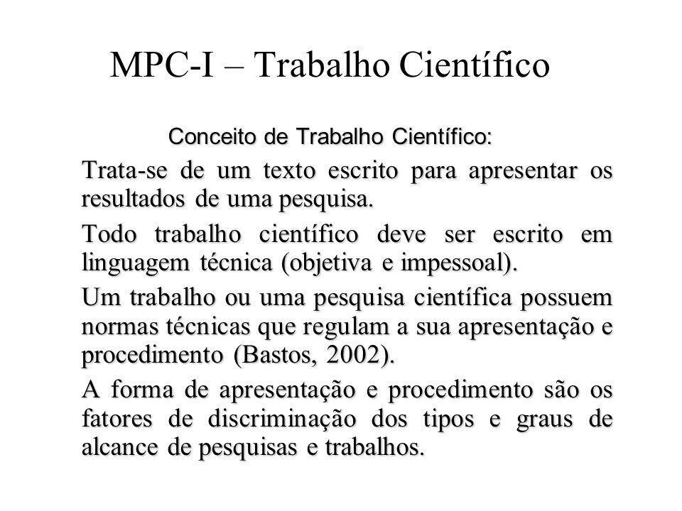 MPC-I – Trabalho Científico Conceito de Trabalho Científico: Trata-se de um texto escrito para apresentar os resultados de uma pesquisa. Todo trabalho