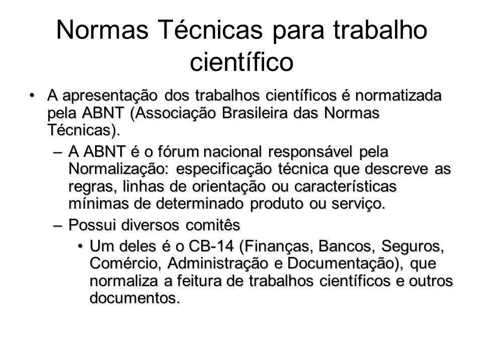 Normas Técnicas para trabalho científico A apresentação dos trabalhos científicos é normatizada pela ABNT (Associação Brasileira das Normas Técnicas).