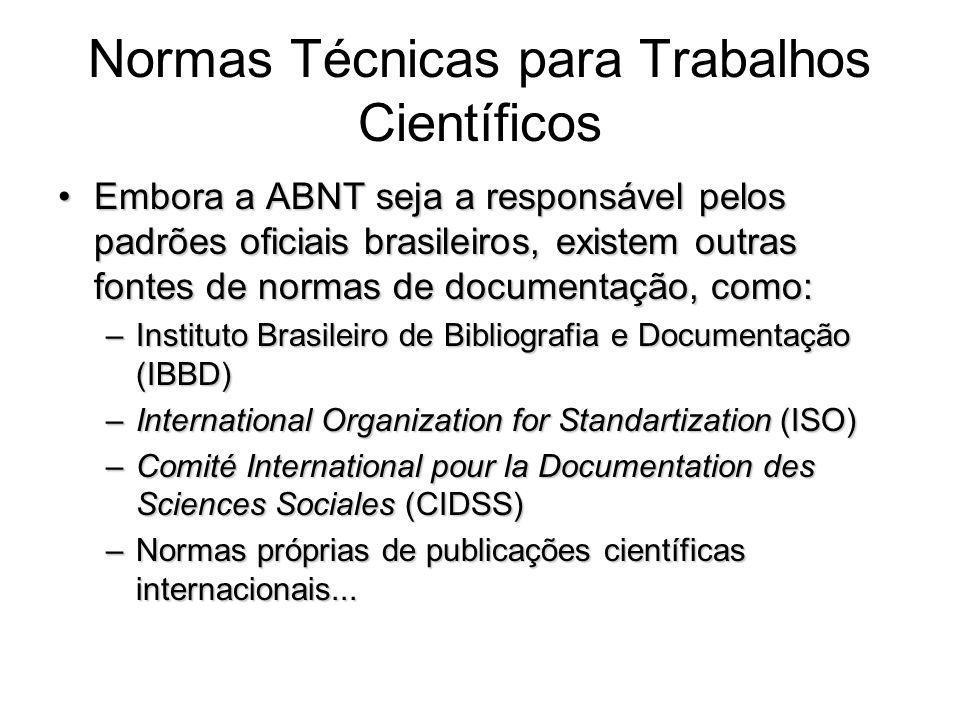 Normas Técnicas para Trabalhos Científicos Embora a ABNT seja a responsável pelos padrões oficiais brasileiros, existem outras fontes de normas de doc