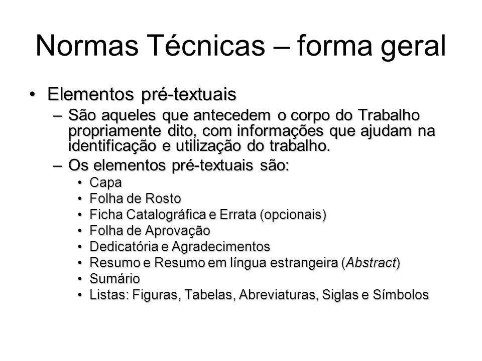 Normas Técnicas – forma geral Elementos pré-textuaisElementos pré-textuais –São aqueles que antecedem o corpo do Trabalho propriamente dito, com infor