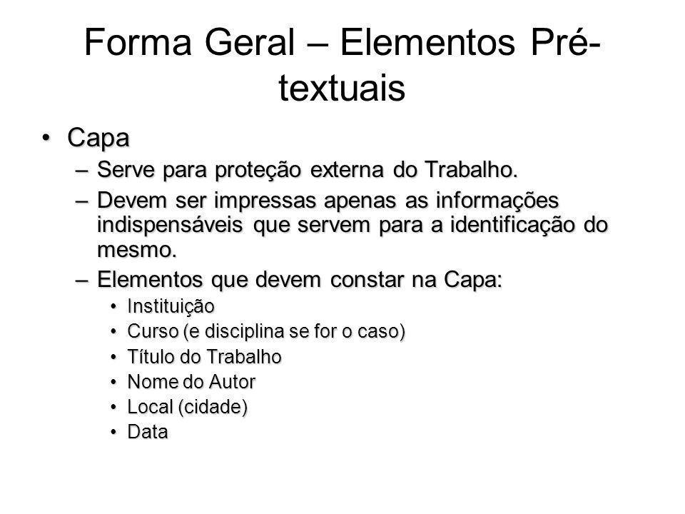 Forma Geral – Elementos Pré- textuais CapaCapa –Serve para proteção externa do Trabalho. –Devem ser impressas apenas as informações indispensáveis que