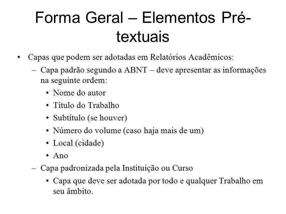 Forma Geral – Elementos Pré- textuais Capas que podem ser adotadas em Relatórios Acadêmicos:Capas que podem ser adotadas em Relatórios Acadêmicos: –Ca