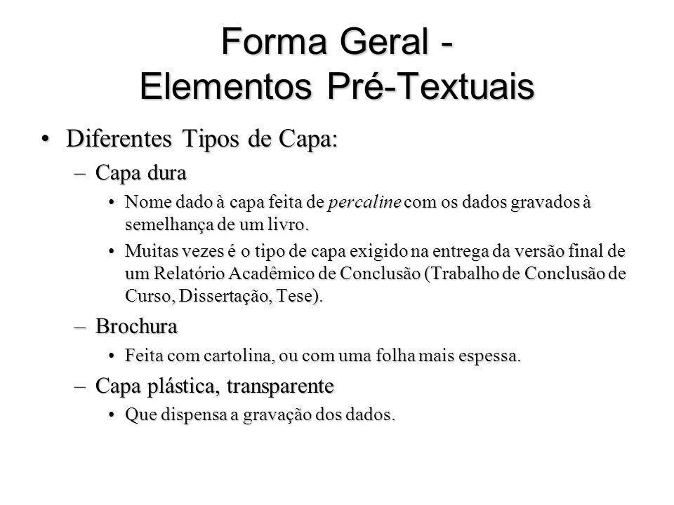 Forma Geral - Elementos Pré-Textuais Diferentes Tipos de Capa:Diferentes Tipos de Capa: –Capa dura Nome dado à capa feita de percaline com os dados gr