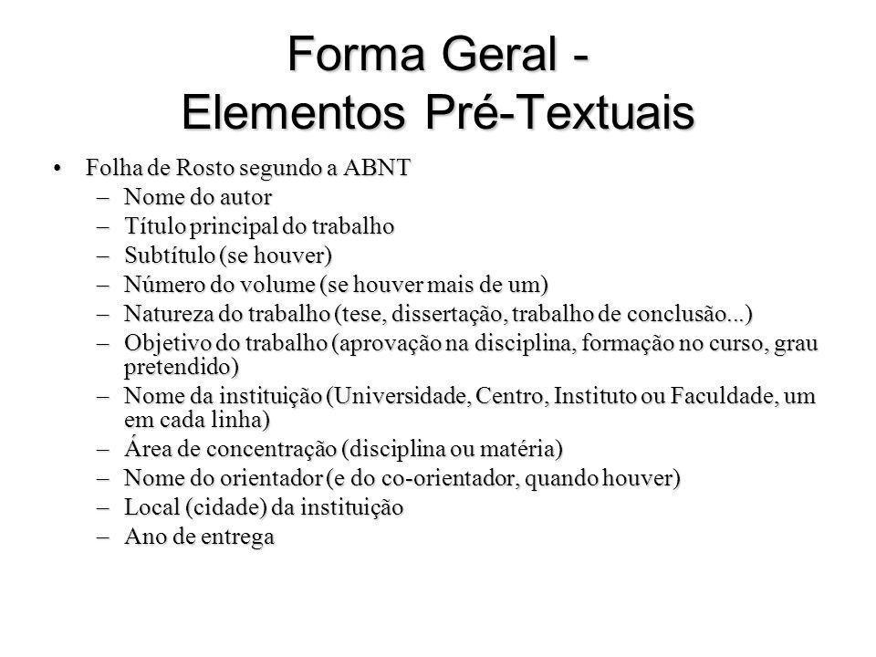 Forma Geral - Elementos Pré-Textuais Folha de Rosto segundo a ABNTFolha de Rosto segundo a ABNT –Nome do autor –Título principal do trabalho –Subtítul