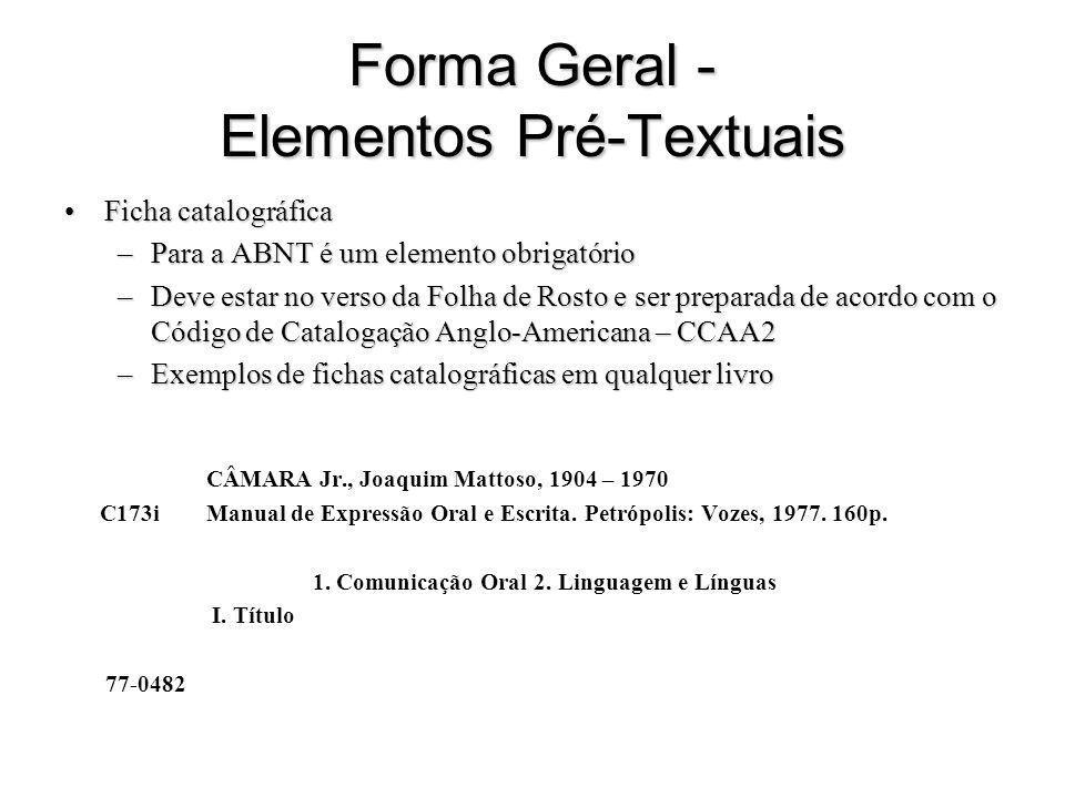 Forma Geral - Elementos Pré-Textuais Ficha catalográficaFicha catalográfica –Para a ABNT é um elemento obrigatório –Deve estar no verso da Folha de Ro