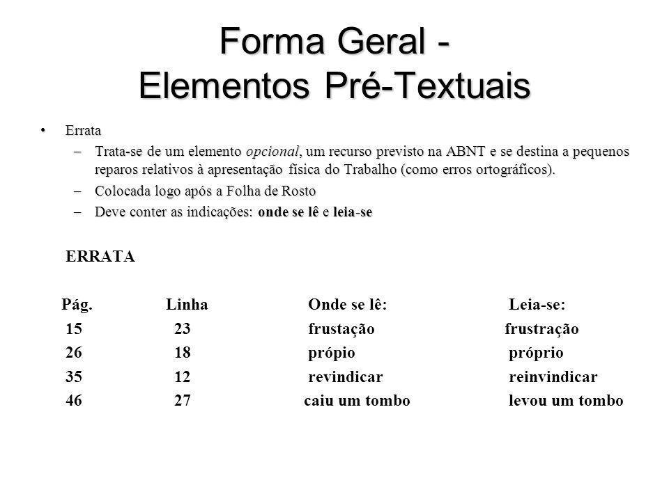 Forma Geral - Elementos Pré-Textuais ErrataErrata –Trata-se de um elemento opcional, um recurso previsto na ABNT e se destina a pequenos reparos relat