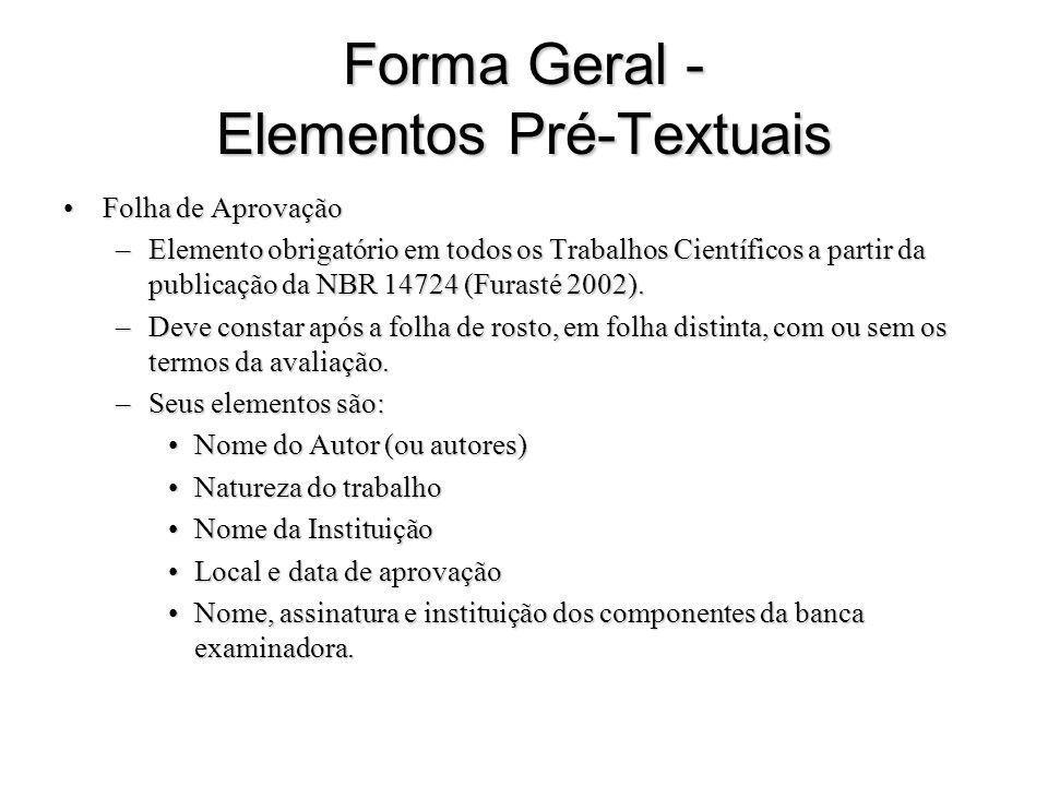 Forma Geral - Elementos Pré-Textuais Folha de AprovaçãoFolha de Aprovação –Elemento obrigatório em todos os Trabalhos Científicos a partir da publicaç