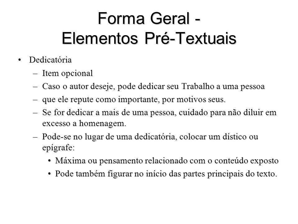 Forma Geral - Elementos Pré-Textuais DedicatóriaDedicatória –Item opcional –Caso o autor deseje, pode dedicar seu Trabalho a uma pessoa –que ele reput