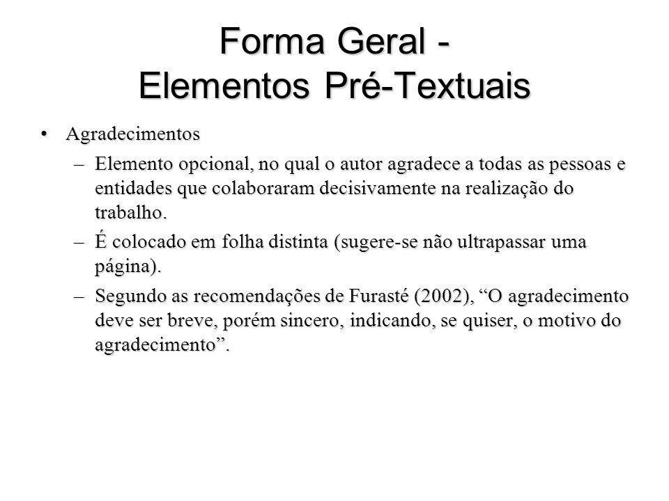 Forma Geral - Elementos Pré-Textuais AgradecimentosAgradecimentos –Elemento opcional, no qual o autor agradece a todas as pessoas e entidades que cola